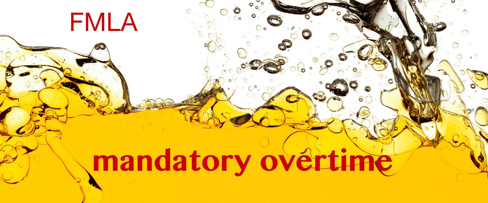 Mandatory Overtime and Family/Medical Leave are like oil and water….they don't mix!
